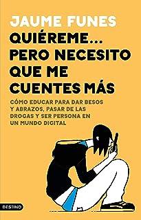 Quiéreme... pero necesito que me cuentes más: Cómo educar para dar besos y abrazos, pasar de las drogas y ser persona en un mundo digital: 305 (Imago Mundi)