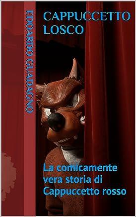 Cappuccetto Losco: La comicamente vera storia di Cappuccetto rosso (Il lato oscuro delle favole Vol. 1)