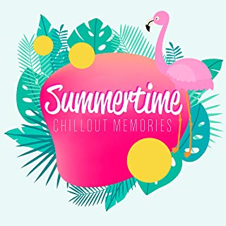 Summertime Chillout Memories: Mix of Best Chillout Music Tracks for Total Summer Relaxation, Beats & Melodies for Celebrating Sunny Holidays, Calm Down & Rest
