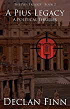 A Pius Legacy: A Political Thriller (The Pius Trilogy Book 2)