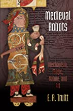 Medieval Robots: Mechanism, Magic, Nature, and Art (The Middle Ages Series)