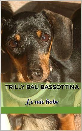 Trilly Bau bassottina: Le mie fiabe (I Raccontrilly Vol. 1)