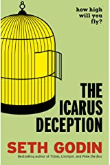 The Icarus Deception: How High Will You Fly? Kindle Edition