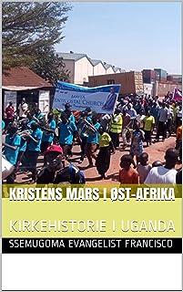 KRISTENS MARS I ØST-AFRIKA: KIRKEHISTORIE I UGANDA (Norwegian Edition)