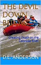 THE DEVIL DOWN BELOW: Cheating Death on the Colorado River