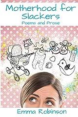 Motherhood for Slackers: Poems and Prose Kindle Edition