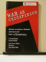 War As Crucifixion Essays on Peace, Violence and 'Just War' from