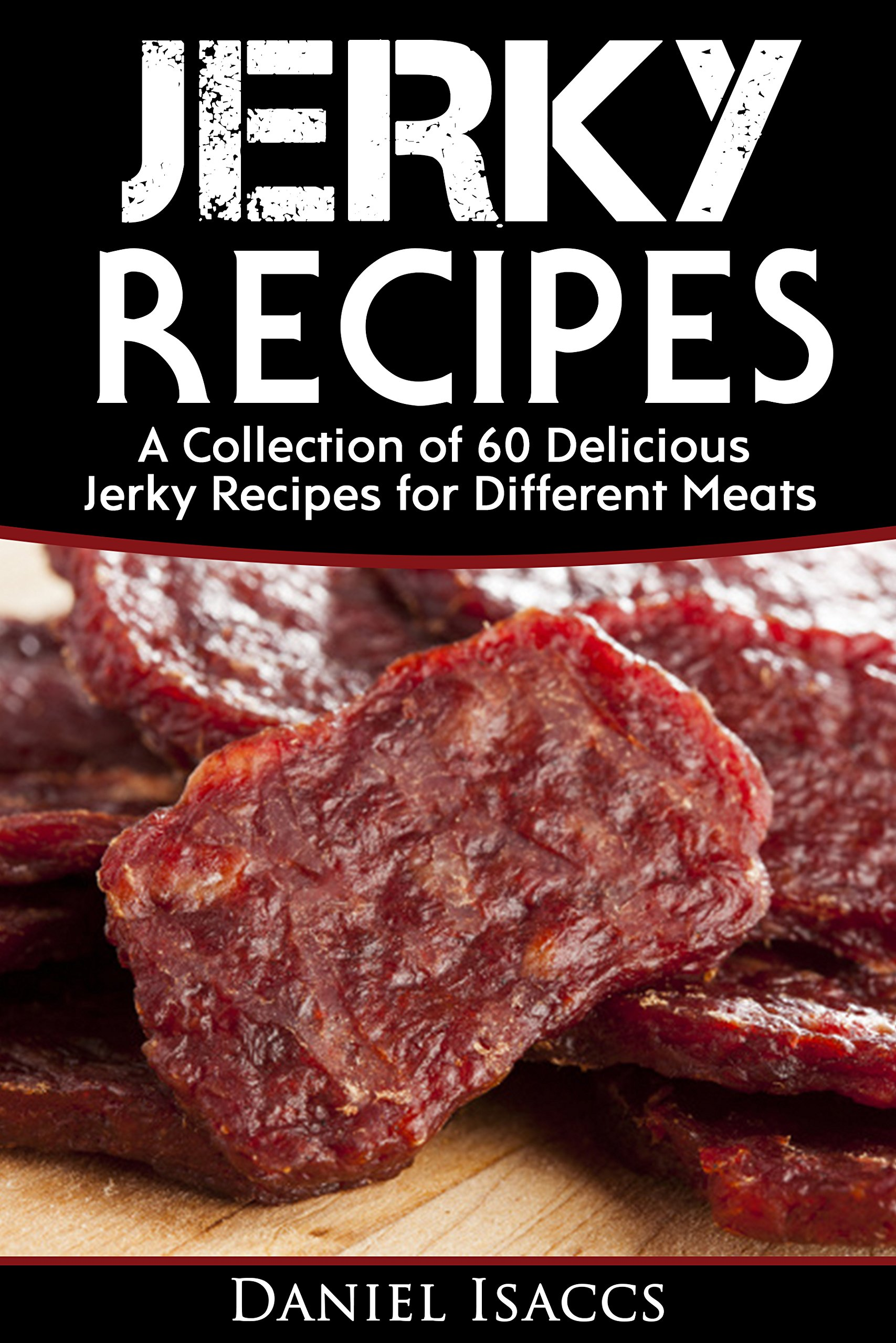 Image OfJerky Recipes: Delicious Jerky Recipes, A Jerky Cookbook With Beef,Turkey, Fish, Game, Venison. Ultimate Jerky Making, Imp...