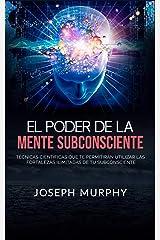 El Poder De La Mente Subconsciente (Traducido): Técnicas científicas que te permitirán utilizar las fortalezas ilimitadas de tu subconsciente (Spanish Edition) eBook Kindle