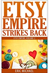 Etsy Empire Strikes Back: Etsy Success with Etsy Promotion, Etsy Gift Cards and Etsy Coupon Codes for Sellers, Instagram for Etsy, YouTube for Etsy and Selling Handmade Jewelry on Etsy Kindle Edition