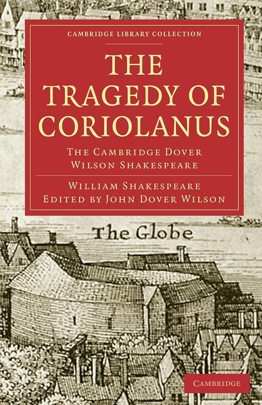 利益強化早めるThe Tragedy of Coriolanus: The Cambridge Dover Wilson Shakespeare (Cambridge Library Collection - Shakespeare and Renaissance Drama)