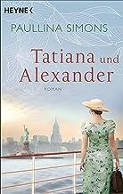 Tatiana und Alexander: Roman (Die Tatiana und Alexander-Saga 2) (German Edition)