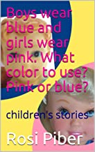 Boys wear blue and girls wear pink. What color to use? Pink or blue?: children's stories (English Edition)