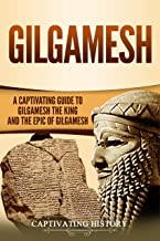 Gilgamesh: A Captivating Guide to Gilgamesh the King and the Epic of Gilgamesh (English Edition)