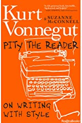 Pity the Reader: On Writing with Style Kindle Edition
