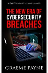 The New Era of Cybersecurity Breaches: A Case Study and Lessons Learned Kindle Edition