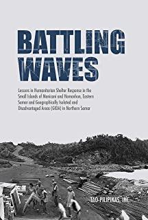 Battling Waves: Lessons in Humanitarian Shelter Response in the Small Islands of Manicani and Homonhon, Eastern Samar and Geographically Isolated and Disadvantaged ... (GIDA) in Northern Samar (English Edition)