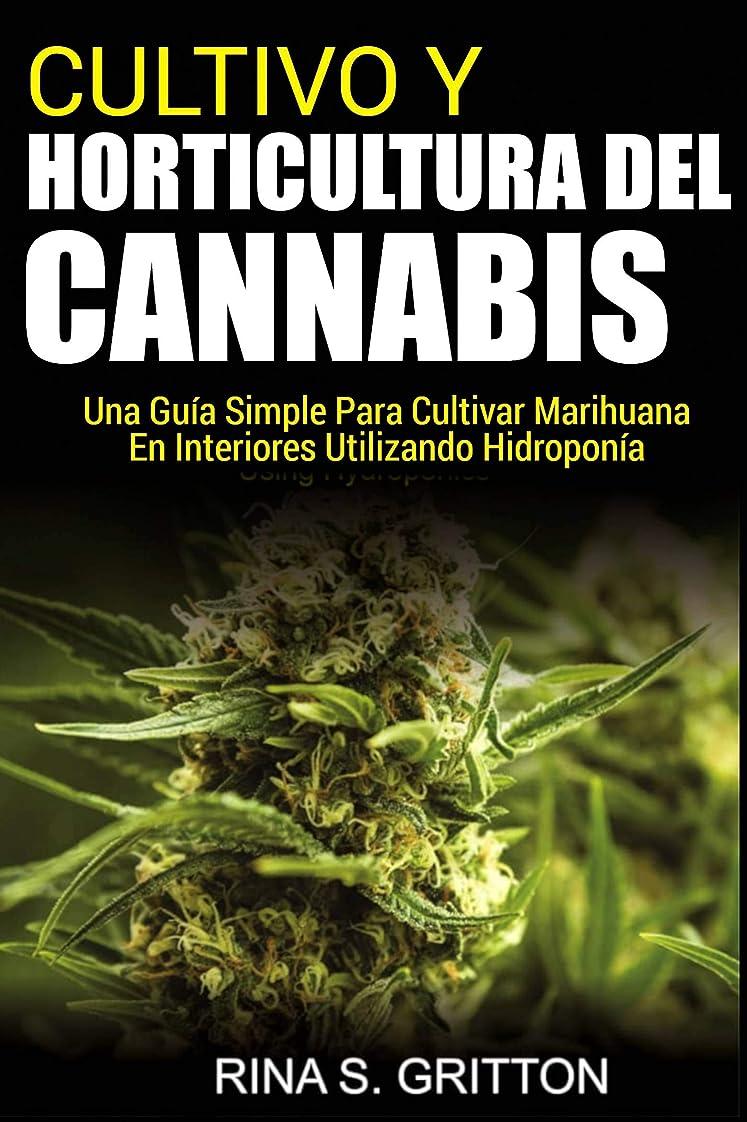 現実挨拶する別のCultivo y horticultura del cannabis: Una guía simple para cultivar marihuana en interiores utilizando hidropinía (Spanish Edition)