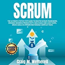 Scrum: The Ultimate Step by Step Guide to Master Scrum Framework, Enhance Business Productivity, Build Agile and Lean Team...