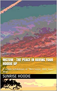 """MGTOW - the peace in having your hoodie up: A simple breakdown of """"Men Going Their Own Way"""""""