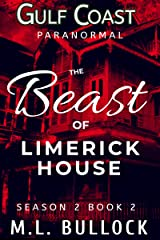 The Beast of Limerick House (Gulf Coast Paranormal Season Two Series Book 2) Kindle Edition