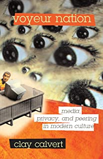 Voyeur Nation: Media, Privacy, And Peering In Modern Culture (Critical Studies in Communication and in Cultural Industries)