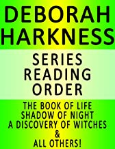 DEBORAH HARKNESS — SERIES READING ORDER (SERIES LIST) — IN ORDER: THE BOOK OF LIFE, SHADOW OF NIGHT, A DISCOVERY OF WITCHES & ALL OTHERS! (English Edition)