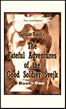 Fateful Adventures of the Good Soldier Svejk During the World War, Book One (English Edition)