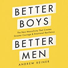 Better Boys, Better Men Lib/E: The New Masculinity That Creates Greater Courage and Emotional Resiliency