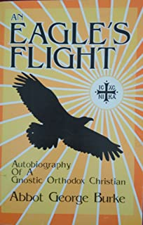 An Eagle's Flight: Autobiography of a Gnostic Orthodox Christian