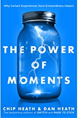 The Power of Moments: Why Certain Experiences Have Extraordinary Impact Kindle Edition