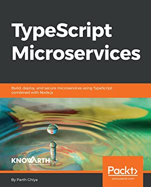 TypeScript Microservices: Build, deploy, and secure Microservices using TypeScript combined with Node.js