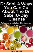 Dr Sebi: 4 Ways You Can Go About The Dr. Sebi 10-Day Cleanse: Following an Alkaline Diet through Dr. Sebi