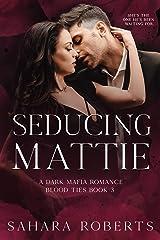 Seducing Mattie: A Dark Mafia Romance (Blood Ties Book 3) Kindle Edition