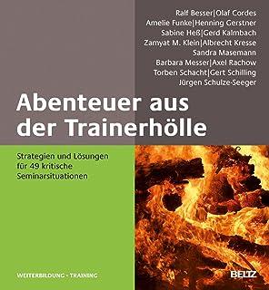 Ralf Besser Abenteuer aus der Trainerhölle: Strategien und Lösungen für 49 kritische Seminarsituationen Beltz Weiterbildung