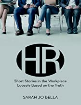 HR: Short Stories In the Workplace Loosely Based On the Truth