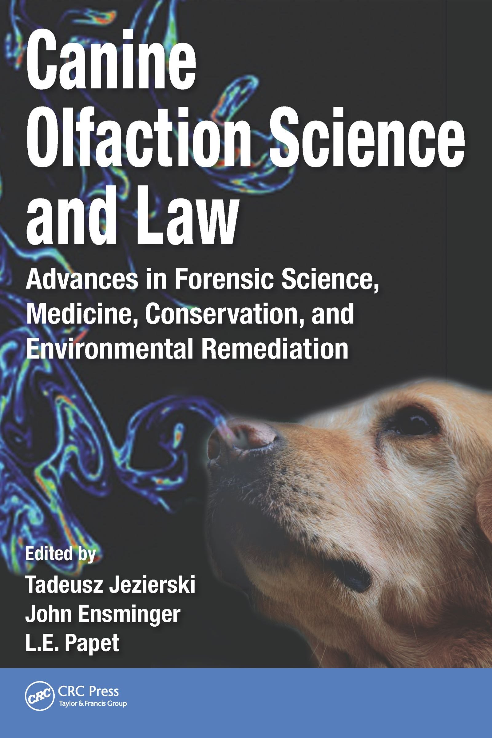Download Canine Olfaction Science And Law: Advances In Forensic Science, Medicine, Conservation, And Environmental Remediation (Eng... 