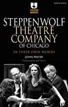 Steppenwolf Theatre Company of Chicago: In Their Own Words (Theatre Makers)