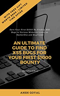 AN ULTIMATE GUIDE TO FIND XSS BUGS FOR YOUR FIRST $1000 BOUNTY: Earn Your First $1000 By Finding XSS Bugs in Various Websites Listed on HackerOne and BugCrowd (Chapter Book 1)