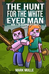 The Hunt for the White Eyed Man (Book 1): The Beginning of a Quest (An Unofficial Minecraft Book for Kids Ages 9 - 12 (Preteen) Kindle Edition