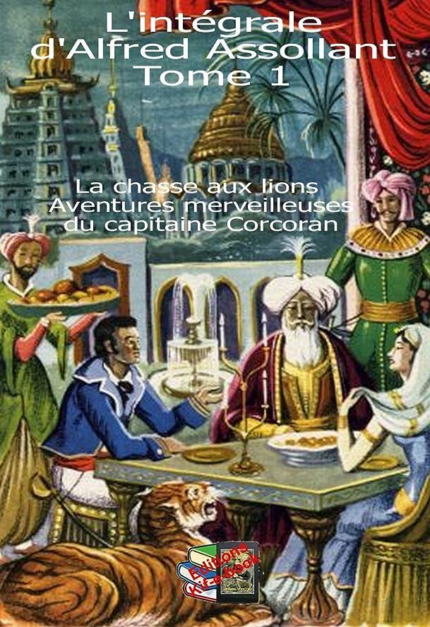 エーカー書道姓L'intégrale d'Alfred Assollant  Tome 1: La chasse aux lions - Aventures merveilleuses du capitaine Corcoran (French Edition)