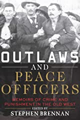 Outlaws and Peace Officers: Memoirs of Crime and Punishment in the Old West Kindle Edition