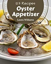 123 Oyster Appetizer Recipes: Unlocking Appetizing Recipes in The Best Oyster Appetizer Cookbook!