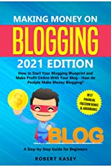 Making Money on Blogging: 2021 edition - How to Start Your Blogging Blueprint and Make Profit Online With Your Blog - How do People Make Money Blogging? ... (Best Financial Freedom Books & Audiobooks) Kindle Edition