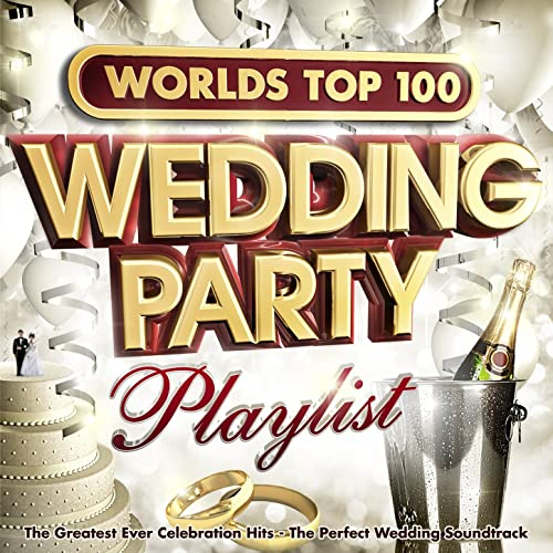 Worlds Top 100 Wedding Party Playlist - The Greatest Ever