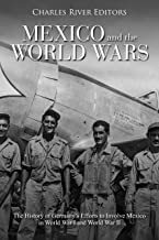 Mexico and the World Wars: The History of Germany's Efforts to Involve Mexico in World War I and World War II (English Edition)