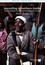 Storytelling in Northern Zambia: Theory, Method, Practice and Other Necessary Fictions (World Oral Literature Series Book 3)
