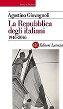 La Repubblica degli italiani: 1946-2016 (Italian Edition)