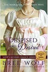 Despised & Desired: The Marquess' Passionate Wife (Love's Second Chance Series: Tales of Damsels & Knights Book 1) Kindle Edition