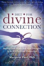 Diet For Divine Connection: Beyond Junk Foods and Junk Thoughts to At-Will Spiritual Connection